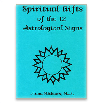 Book: Spiritual Gifts of the Twelve Astrological Signs – by Aluna Michaels, M.A.