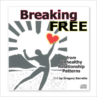 CD: Breaking Free From Unhealthy Relationship Patterns – by Gregory Barrette